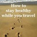 How-to-stay-healthy-while-you-travel-via-A-Lady-Goes-West